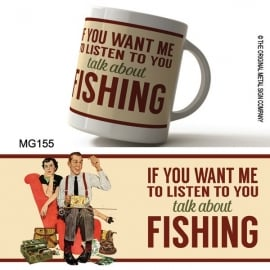 Original Metal Sign Company If You Want Me To Listen Talk About Fishing Mug